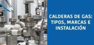 CALDERAS DE GAS: TIPOS, MARCAS E INSTALACIÓN